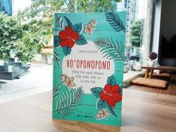 Review sách Ho'oponopono: Sống như người Hawaii - Chấp nhận, biết ơn và tha thứ