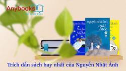 Những trích dẫn hay nhất trong sách của nhà văn Nguyễn Nhật Ánh