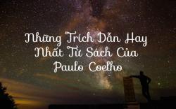 Những trích dẫn hay đắt giá nhất từ sách của Paulo Coelho