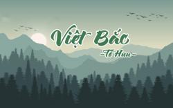 Khuynh hướng sử thi & cảm hứng lãng mạn trong bài thơ Việt Bắc - Tố Hữu